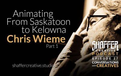 Animating From Saskatoon to Kelowna with Chris Wieme